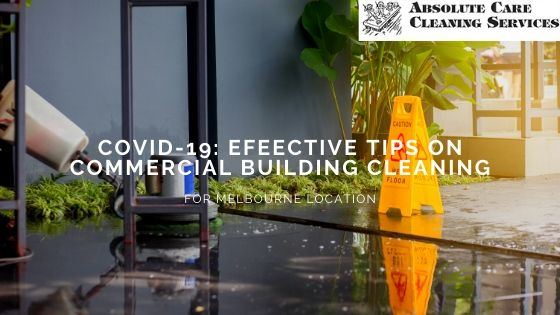 Effective Commercial Building Cleaning Tips During The Time Of COVID-19